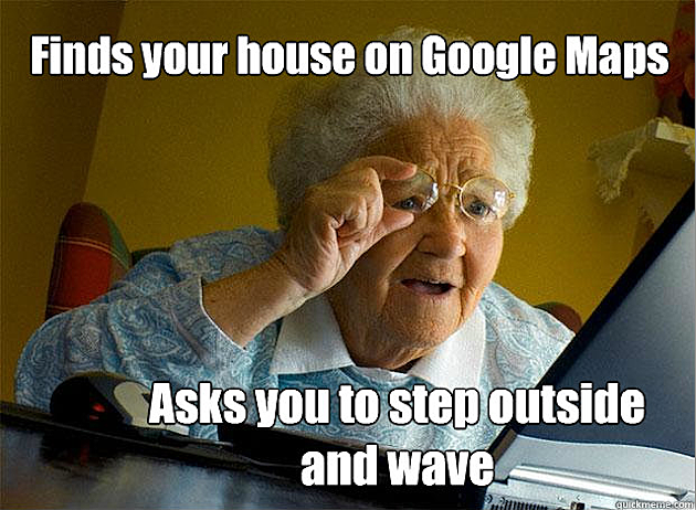 Google Maps - Grandma finds the internet