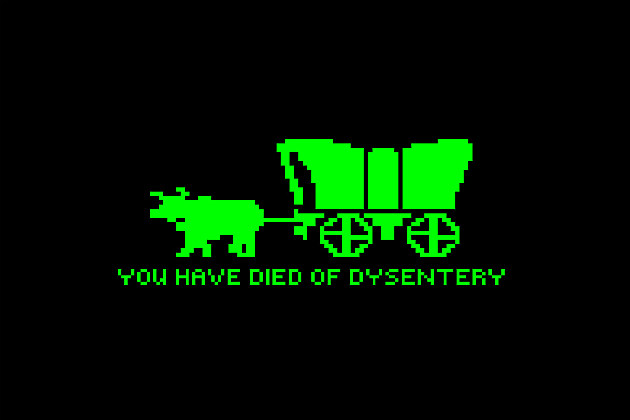You Have Died of Dystentery