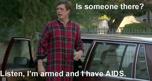 Workaholics Quote Is Someone There? Listen, I'm armed and I have AIDS.