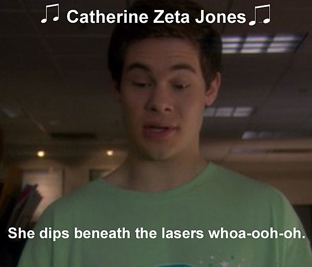 Workaholics QuotCatherine Zeta Jones She Drops Beneath the Lasers Whoa-ohh-Ohh