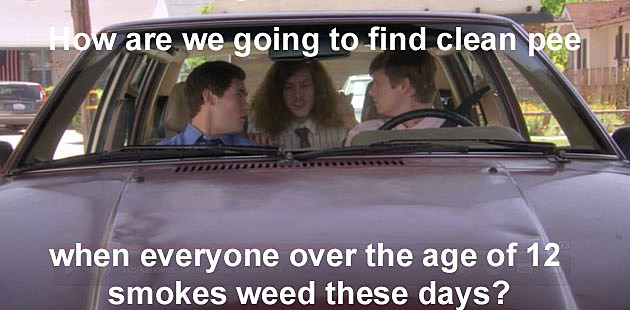Workaholics Quote How Are We Going to Find Clean Pee When Everyone Over the Age of 12 Smokes Weed These Day