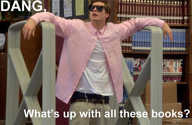 Workaholics Quote Dang, What's Up With All These Books