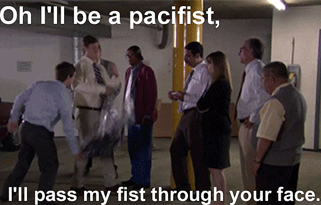 Workaholics Quote Oh I'll Be a Pacifist, I'll Pass My Fist Through Your Face.