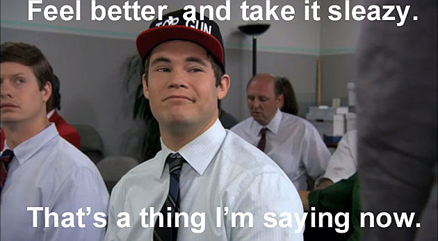 Workaholics Quote Feel Better, And Take It Sleazy. That's A Thing I'm Saying Now.